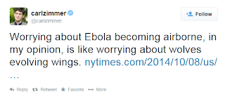 carl zimmer: Worrying about Ebola becoming airborne, in my  opinion, is like worrying about wolves evolving wings