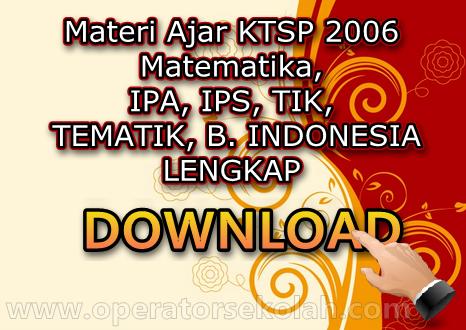 Materi Ajar KTSP 2006 Matematika, IPA, IPS, TIK, TEMATIK, B. INDONESIA LENGKAP