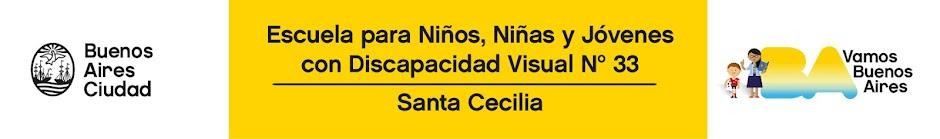 """ESCUELA PARA NIÑOS, NIÑAS Y JÓVENES CON DISCAPACIDAD VISUAL  Nº 33 """"SANTA CECILIA"""""""