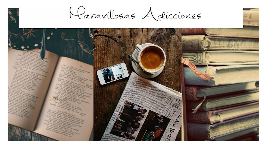 """""""Maravillosas Adicciones"""""""