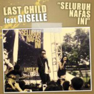 Lirik Lagu Last Child Feat Giselle - Seluruh Nafas Ini