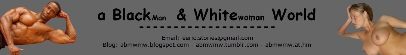 a Black man White woman World - Interracial Erotica
