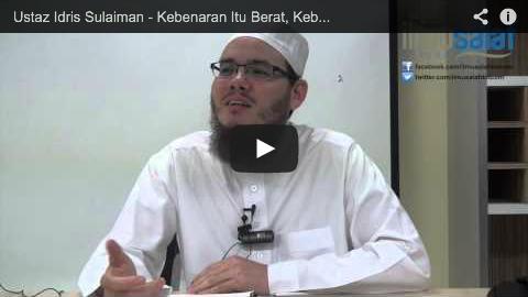 Ustaz Idris Sulaiman – Kebenaran Itu Berat, Kebanyakan Manusia Membencinya