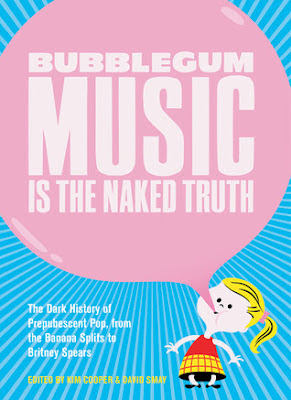 Bubblegum_Music_is_the_Naked_Truth_The_Dark_History_of_Prepubescent_Pop_from_the_Banana_Splits_to_Britney_Spears,BOOK,psychedelic-rocknroll