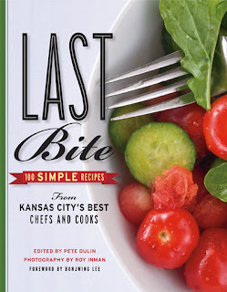 WhatYoureMissingKC.blogspot.com : Last Bite: 100 Simple Recipes From Kansas City's Best Chefs and Cooks