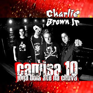 Charlie Brown jr. Camisa 10 Joga Bola Até Na Chuva CD Capa