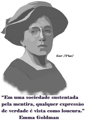 """""""Em uma sociedade sustentada pela mentira, qualquer expressão de verdade é vista como loucura."""" Emma Goldman - Emma%2BGoldman%2Be%2Ba%2Bfrase"""