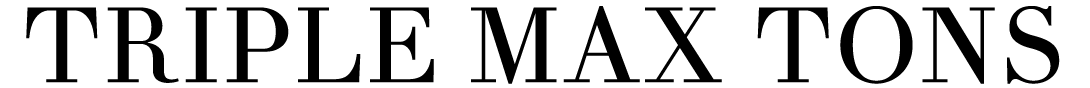 Triple Max Tons