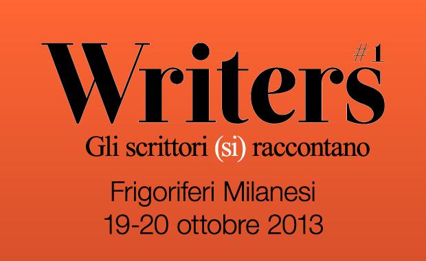 Torna a Milano il Festival Writers, sabato 19 e domenica 20 ottobre 2013