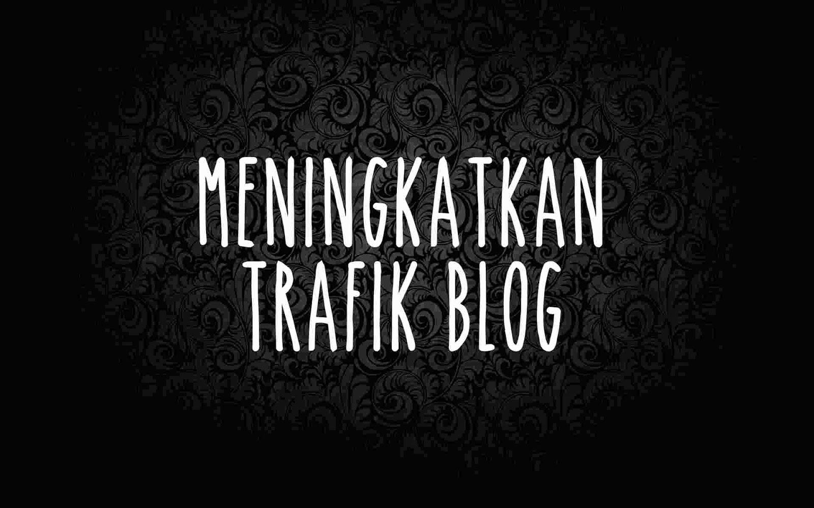 Cara sangat ampuh Meningkatkan Trafik Blog dengan cepat