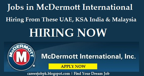 Latest jobs in McDermott International UAE, KSA India & Malaysia