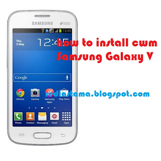 How to Install CWM Samsung Galaxy V SM-G313HZ
