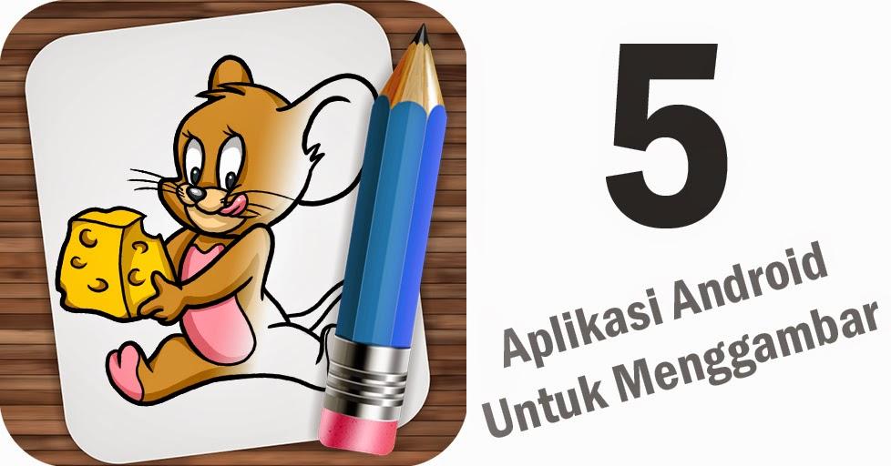 5 Aplikasi Android Untuk Menggambar