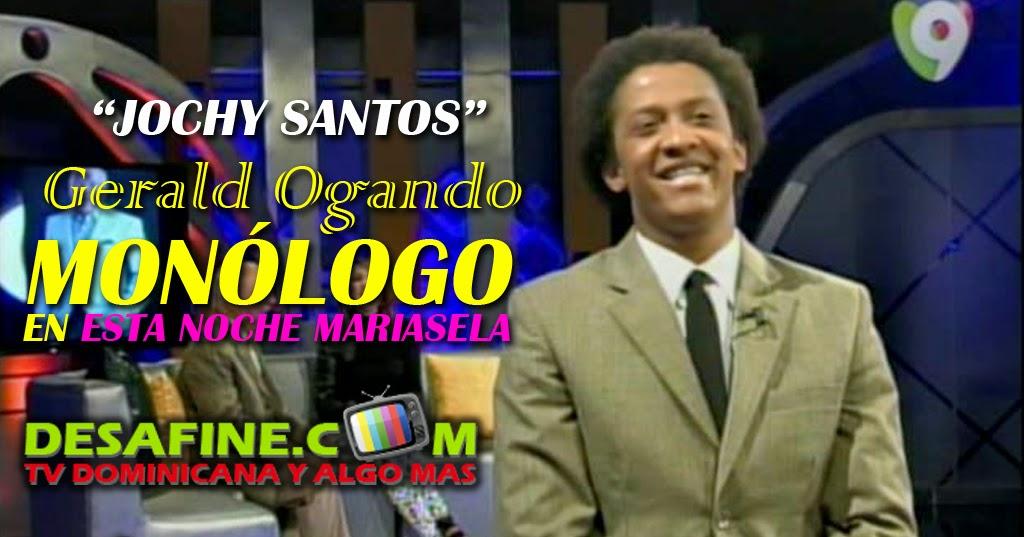 http://www.desafine.com/2014/06/monologo-de-gerald-ogando-jochy-santos-esta-noche-mariasela.html