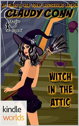 Magic and Mayhem: Witch in the Attic (Witching #1) by Claudy Conn (PNR)