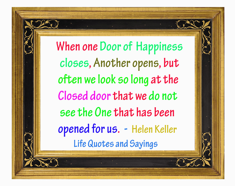 when one door of happiness closes another opens essay When one door of happiness closes, another opens posted on may 10, 2012 by positivemed team when one door of happiness closes, another opens but often we look so long at the closed door that we do not see the one which has opened for us.