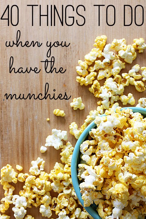 40 Things to Do When you Have the Munchies