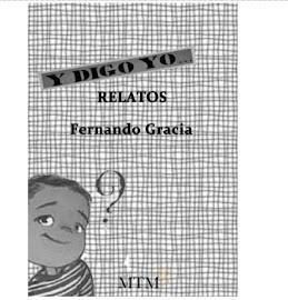 Y DIGO YO, relatos satíricos, de amor, humor, odio y mucho más del escritor Fernando Gracia Urtuño.