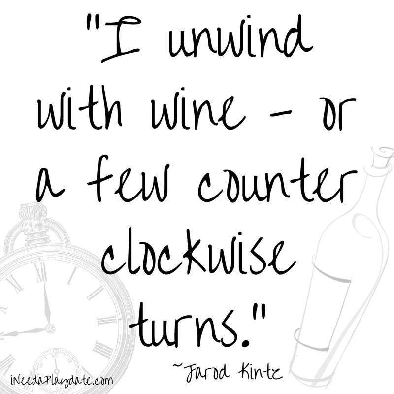 I unwind with wine -