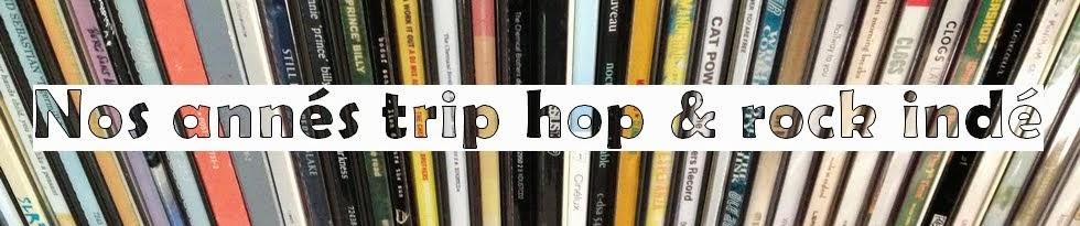 Nos années Trip Hop et Rock indé