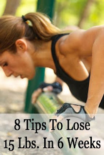 8 Tips to Lose 15 Lbs. in 6 Weeks