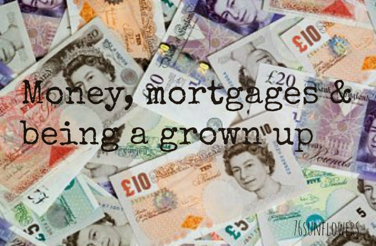 Money, mortgages & being a grown up // 76sunflowers