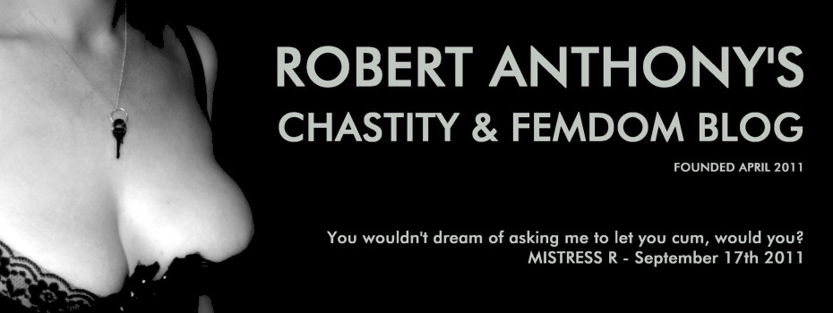 Robert_ Anthony's Chastity and Femdom Blog