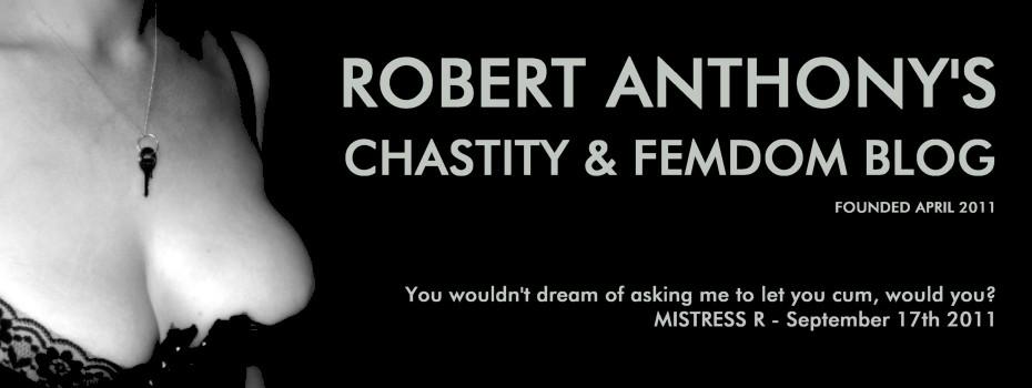 Robert_ Anthony's Chastity and Femdom Blog