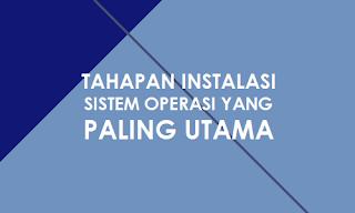 Tahapan Instalasi Sistem Operasi yang Paling Utama