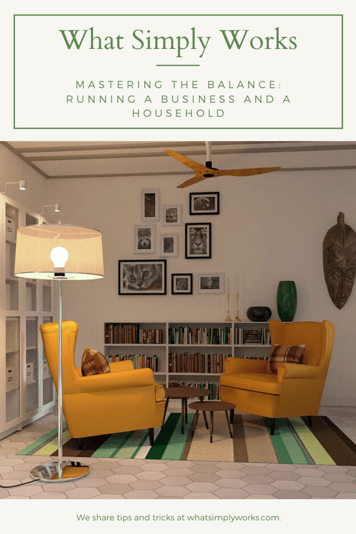 Mastering the Balance: Running a Business And a Household