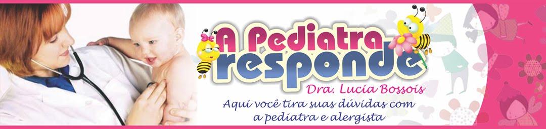 A Pediatra Responde dra Lucia Bossois CRM 5242400-8