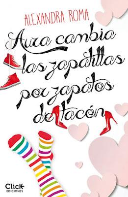 LIBRO - Aura cambia las zapatillas por zapatos de tacón  Alexandra Roma (Click - 16 junio 2015)  NOVELA ROMANTICA | Edición Ebook Kindle  Comprar en Amazon