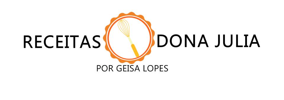Receitas Dona Julia Blog de Culinária, Gastronomia e Receitas por Geisa Lopes