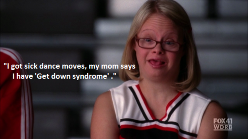 Funy Pic For You: Get Down Syndrome - (Funny Quote From Glee)