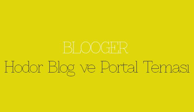 Blogger Hodor Blog ve Portal Teması