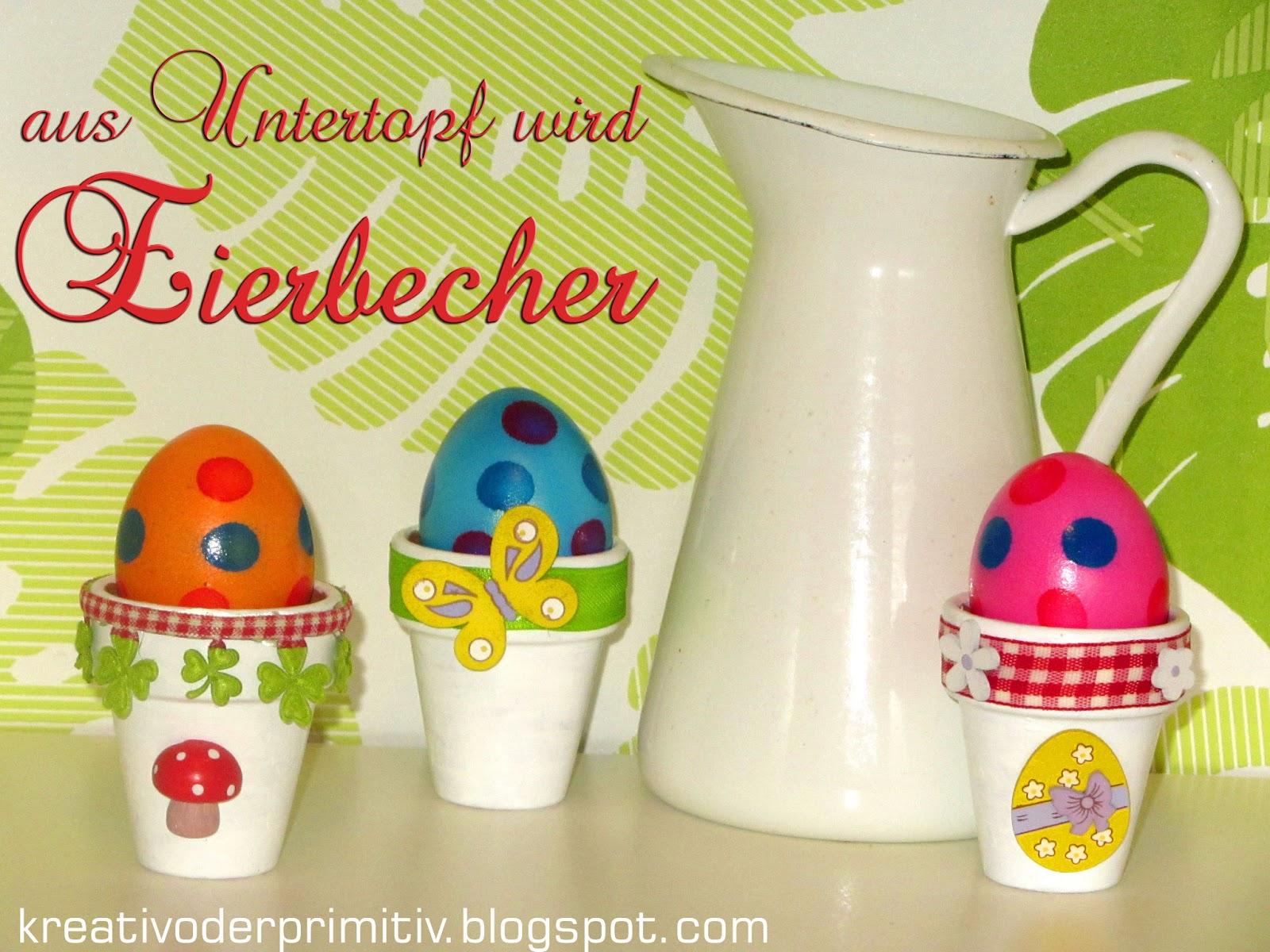 Kreativ oder primitiv aus untertopf wird eierbecher - Eierbecher selber basteln ...
