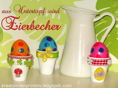 http://kreativoderprimitiv.blogspot.de/2013/03/aus-untertopf-wird-eierbecher.html
