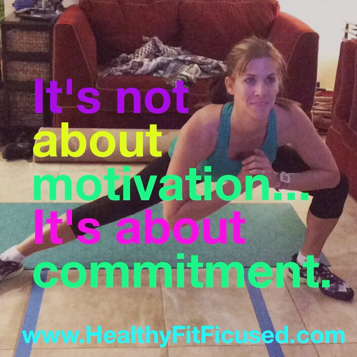 Commitment over motivation!  www.HealthyFitFocused.com, P90X3