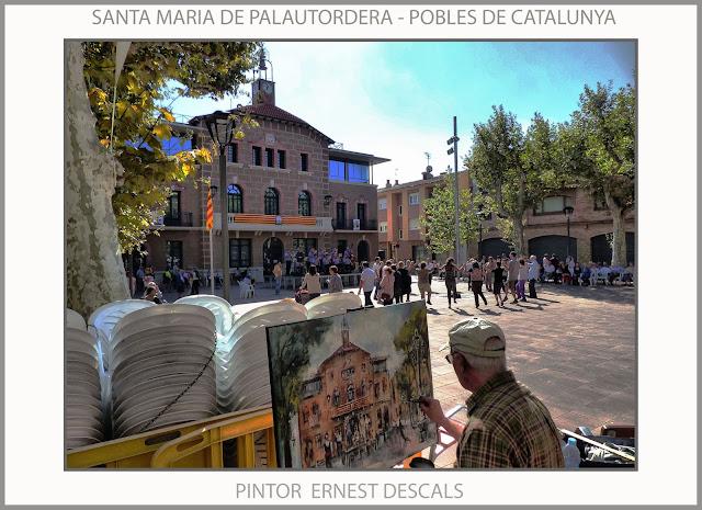 SANTA MARIA DE PALAUTORDERA-PINTURA-FOTOS-FESTA MAJOR-GEGANTS-AJUNTAMENT-PAISATGES-CATALUNYA-PINTURES-FOTOS-PINTOR-ERNEST DESCALS-