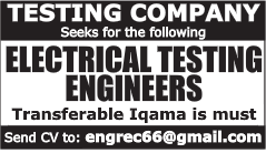 TESTING COMPANY SEEKS FOR THE FOLLOWING ELECTRICAL TESTING ENGINEERS TRANSFERABLE IQAMA 21.03.2017