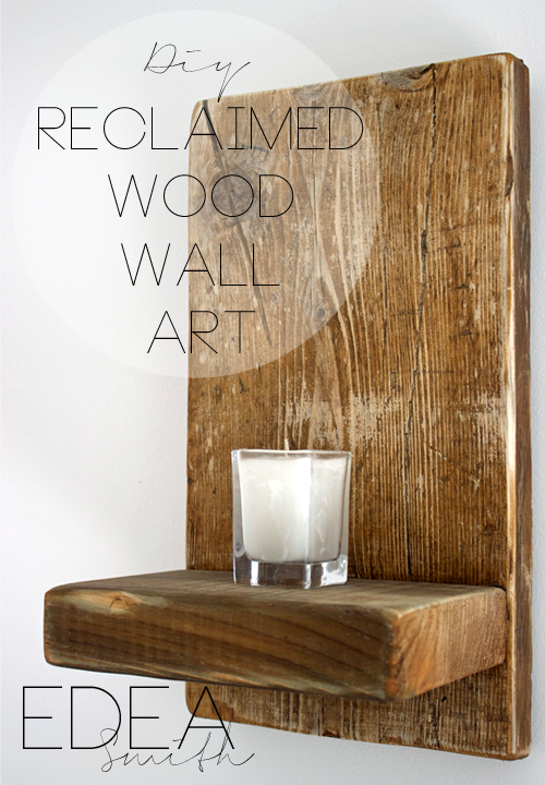 Diy Wall Decor Wood : Diy reclaimed wood wall art edea smith
