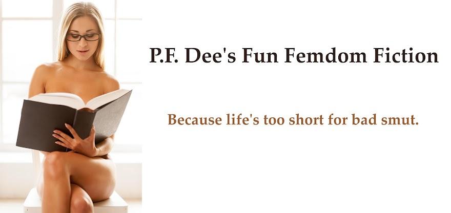 P.F. Dee's Fun Femdom Fiction!