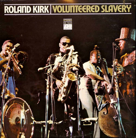 Roland Kirk Volunteered Slavery