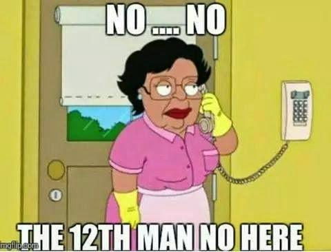 no... no the 12th man no here