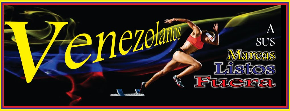 Venezolanos, A sus Marcas, Listos, Fuera.