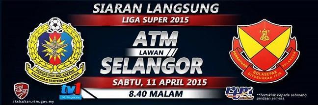 Siaran Langsung ATM VS Selangor Liga Super 11 4 2015