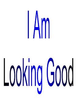 I am Looking Good.