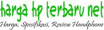 Harga HP Terbaru, Spesifikasi & Review