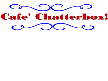 Cafe&#39; Chatterbox