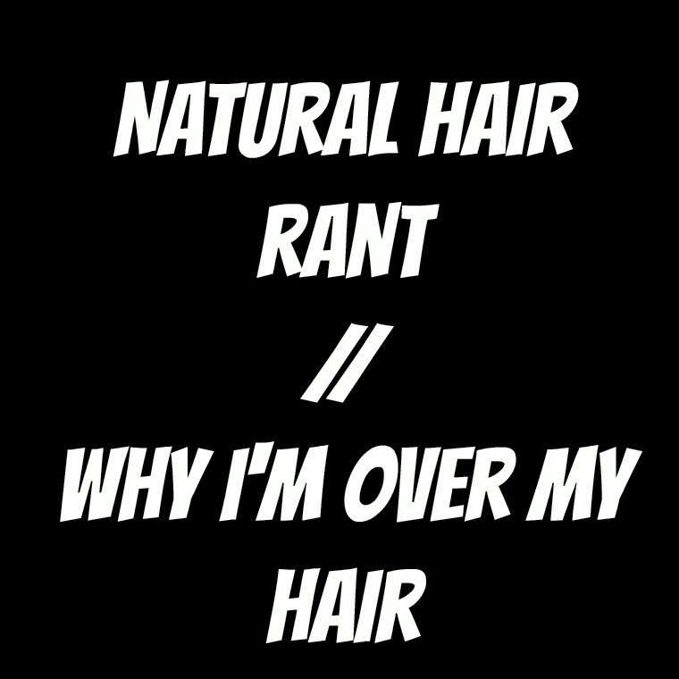 Natural Hair Rant // Why I'm Over My Natural Hair